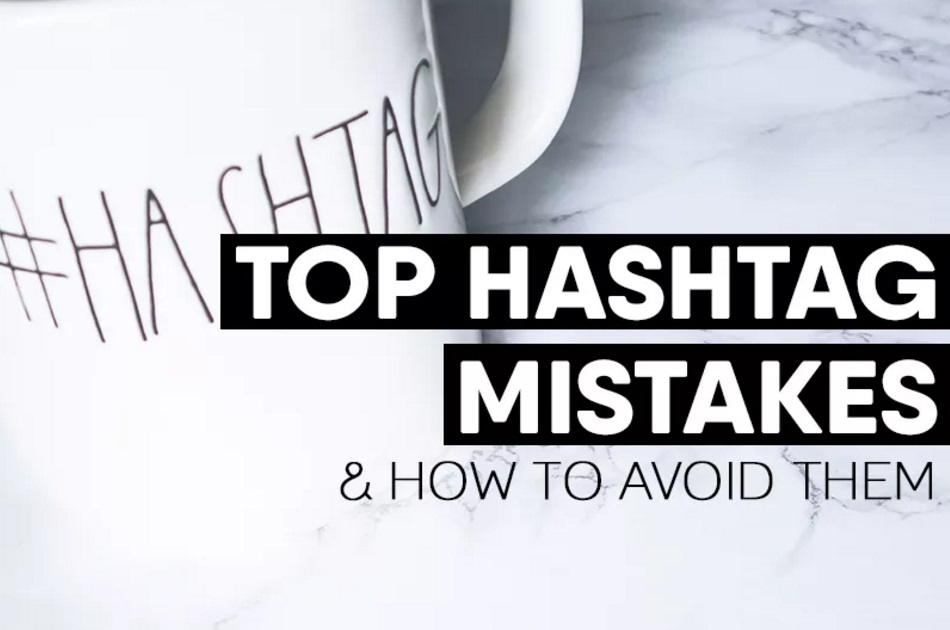 8 Top Hashtag Mistakes and How to Avoid Them | Social Media Today