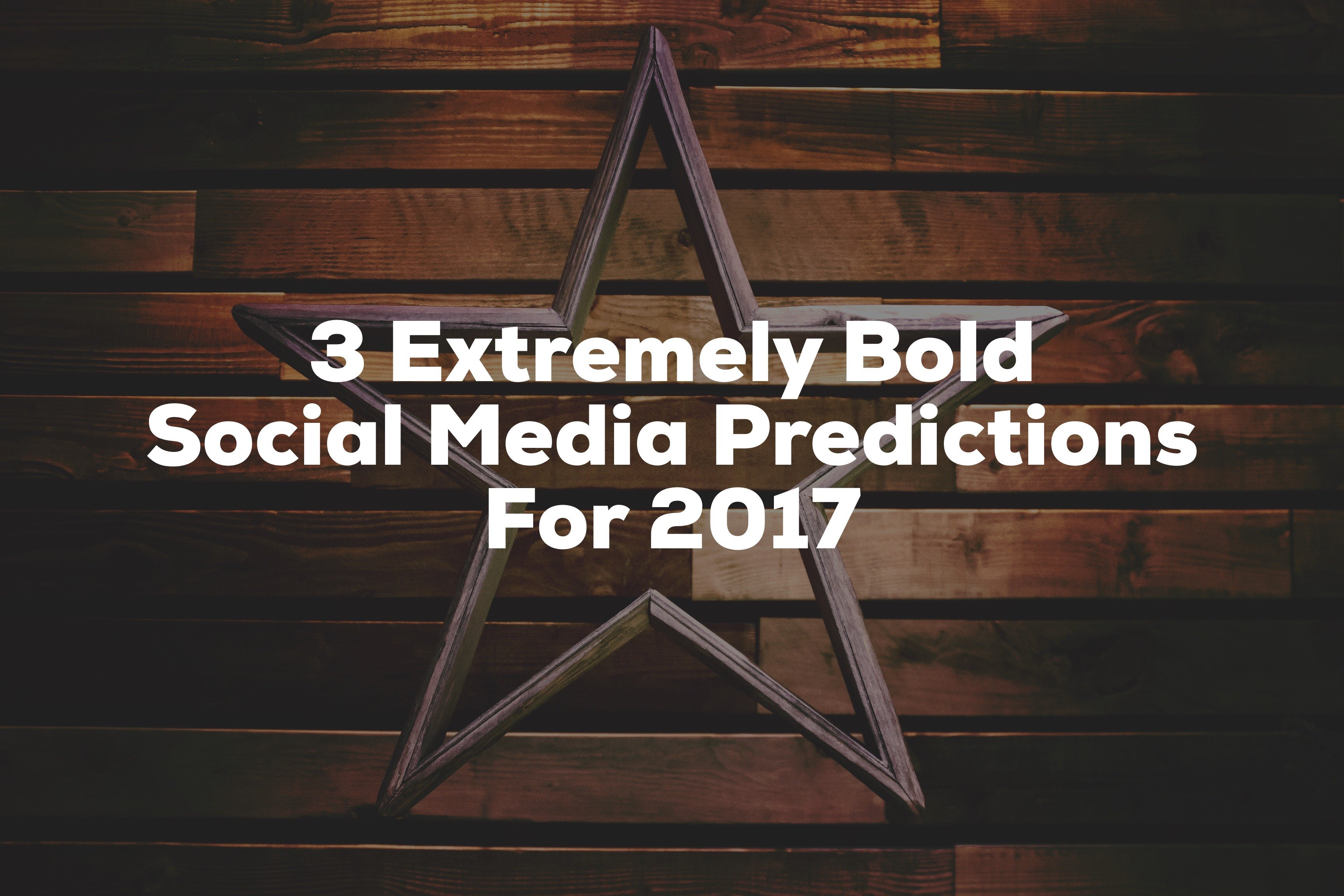 3 Bold Social Media Predictions for 2017 | Social Media Today