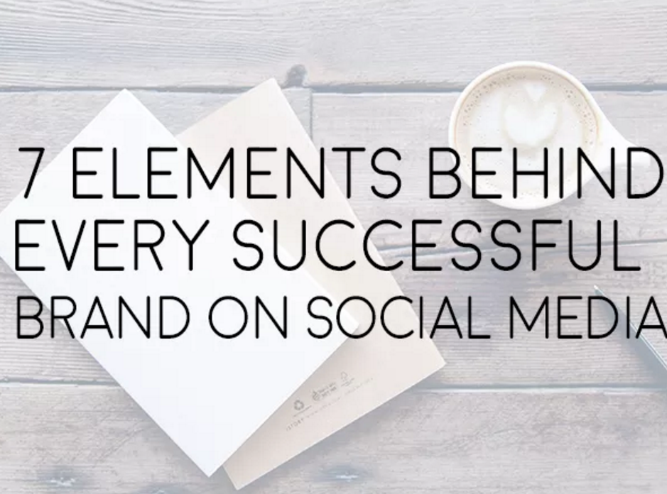 7 Elements Behind Every Successful Brand on Social Media | Social Media Today