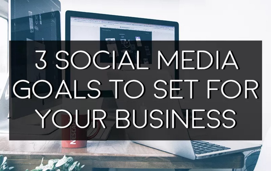 3 Social Media Goals You Can Set for Your Business (and How to Track Them) | Social Media Today