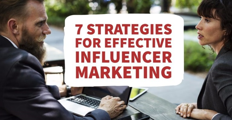 7 Strategies for Effective Influencer Marketing | Social Media Today