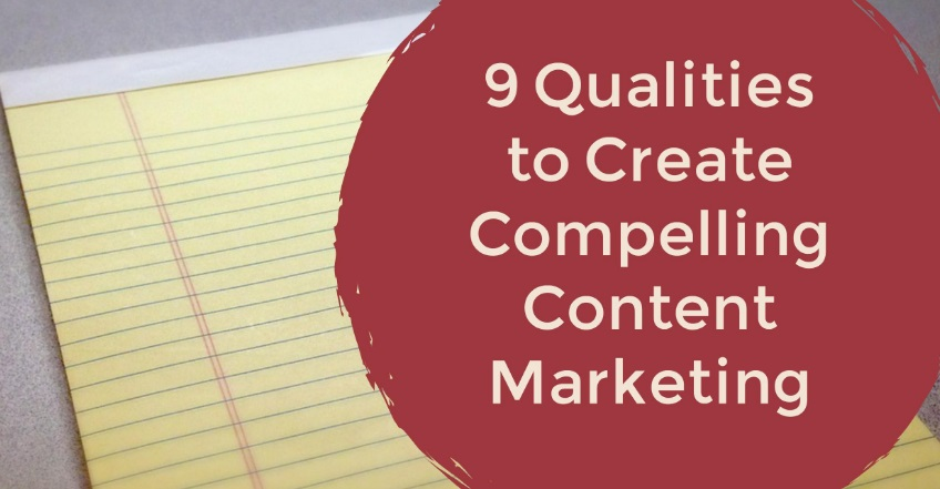 9 Qualities to Create Compelling Content Marketing | Social Media Today