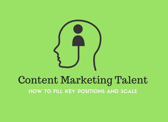 Content Marketing Talent: How to Fill Key Positions and Scale | Social Media Today