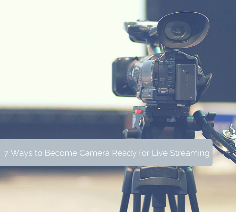 7 Ways to Become Camera Ready for Live-Streaming | Social Media Today